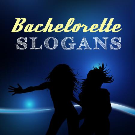 bachlorette slogans
