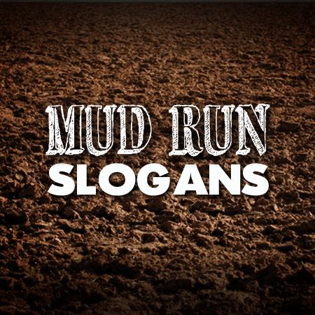 mud run slogans