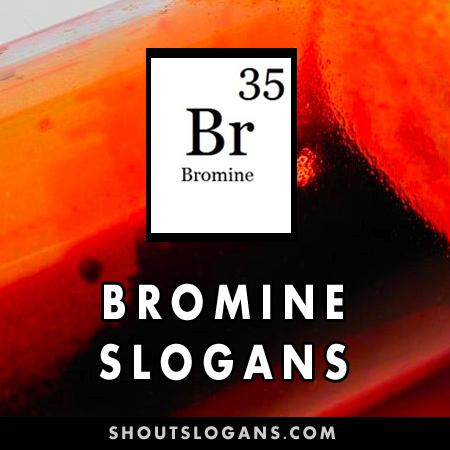 Bromine slogans