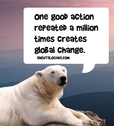 one good action repeated a million times creates global change.