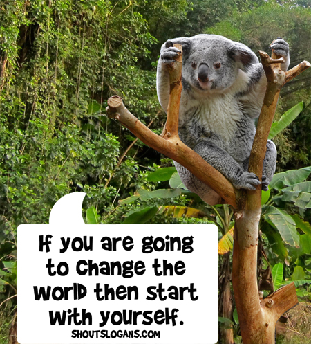 Change the world, start with yourself!
