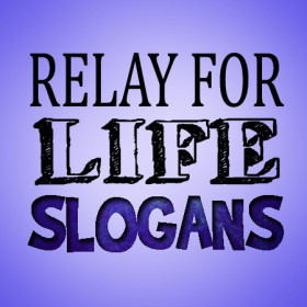 Delicieux Relay For Life Slogans